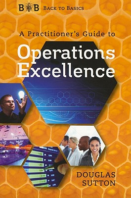 A Practitioner's Guide to Operations Excellence By Sutton, Douglas