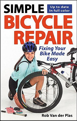 Cycle Publishing Simple Bicycle Repair: Fixing Your Bike Made Easy by van der Plas, Rob [Paperback] at Sears.com